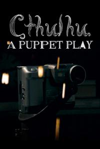 Cthulhu: A Puppet Play (2014)